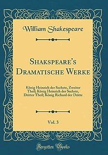 Shakspeare's Dramatische Werke, Vol. 3: Koenig Heinrich Der Sechste, Zweiter Theil; Koenig Heinrich Der Sechste, Dritter T...