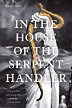 In the House of the Serpent Handler: A Story of Faith and Fleeting Fame in the Age of Social Media