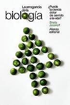 La arrogancia de la biología: ¿Puede la ciencia dotar de sentido a la vida? (El libro de bolsillo - Ciencias nº 6072)