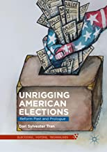 Unrigging American Elections: Reform Past and Prologue (Elections, Voting, Technology)