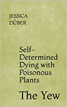 Self-Determined Dying with Poisonous Plants: The Yew (English Edition)