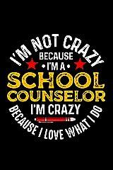 I'm Not Crazy Because I'm A School Counselor I'm Crazy Because I Love What I Do: School Gift For Teachers Paperback