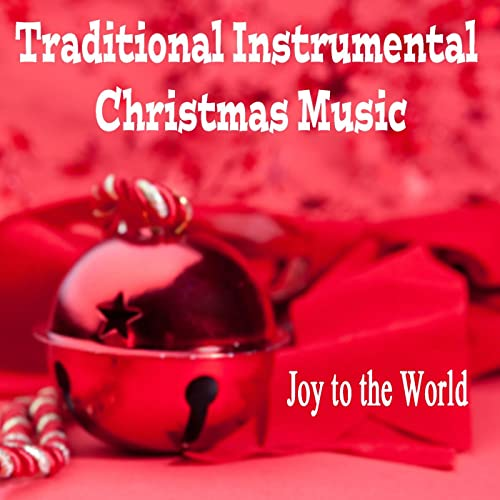 Instrumental Christmas Music.Traditional Instrumental Christmas Music Joy To The World