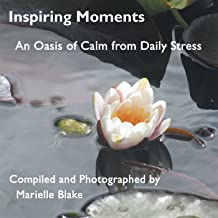 Inspiring Moments: An Oasis of Calm from Daily Stress