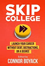 Skip College: Launch Your Career Without Debt, Distractions, or a Degree