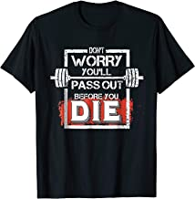 Funny Fitness Don't Worry You'll Pass Out Before You Die T-