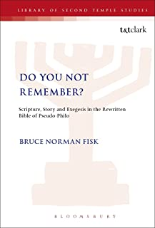 Do You Not Remember? Scripture, Story and Exegesis in the Rewritten Bible of Pseudo-Philo