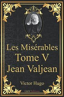 Les Misérables Tome 5 Jean Valjean: Victor Hugo   G&W Editions (Annoté)
