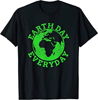 Earth Day Everyday -Green Earth Day Climate Change Shirt