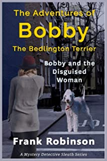 The Adventures Of Bobby The Bedlington Terrier: Bobby And The Disguised Woman