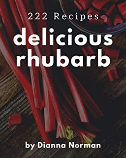 222 Delicious Rhubarb Recipes: A Rhubarb Cookbook You Will Love