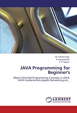 JAVA Programming for Beginner's: Object Oriented Programming Concepts in JAVA, JAVA Fundamentals,Applet,Networking etc...