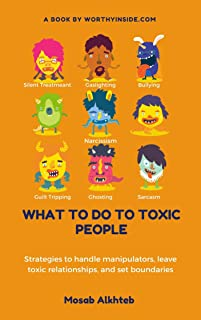 What to Do to Toxic People: Strategies to Handle Manipulators, Leave Toxic Relationships, and Set Boundaries (How to Handl...