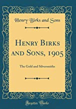Henry Birks and Sons, 1905: The Gold and Silversmiths (Classic Reprint)