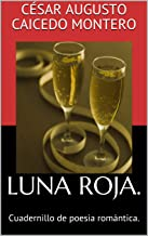 LUNA ROJA.: Cuadernillo de poesia romántica. (Spanish Edition)