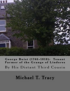George Buist (1746-1818): Tenant Farmer of the Grange of Lindores: By His Distant Third Cousin