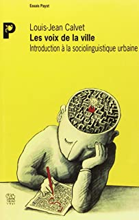 Les voix de la ville: Introduction à la socioliguistique urbaine (Essais Payot) (French Edition)