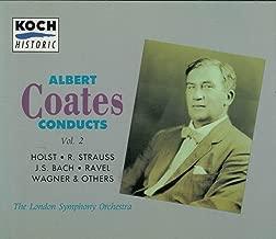 Albert Coates Conducts LSO, vol. 2--Bach Fantasia & Fugue/Strauss Death & Transfiguration/Holst Planets/Liszt Hungarian Rhapsody/Ravel La Valse/Respighi Fountains of Rome/Dvorak Carnival/ Wagner/Weber