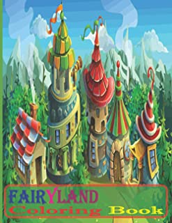 Fairyland Coloring Book: Fairyland Coloring Book with 29 unique illustration of Fantasy Fairyland, Dreams and magical fair...