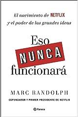 Eso nunca funcionará: El nacimiento de Netflix y el poder de las grandes ideas (Spanish Edition) Kindle Edition