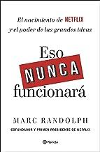 Eso nunca funcionará: El nacimiento de Netflix y el poder de las grandes ideas (Spanish Edition)
