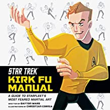 Star Trek: Kirk Fu Manual: A Guide to Starfleet's Most Feared Martial Art