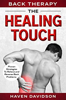 Back Therapy: The Healing Touch - Proven Strategies To Relieve and Reverse Back Problems