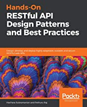 Hands-On RESTful API Design Patterns and Best Practices: Design, develop, and deploy highly adaptable, scalable, and secure RESTful web APIs