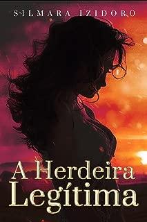 A HERDEIRA LEGÍTIMA (Portuguese Edition)