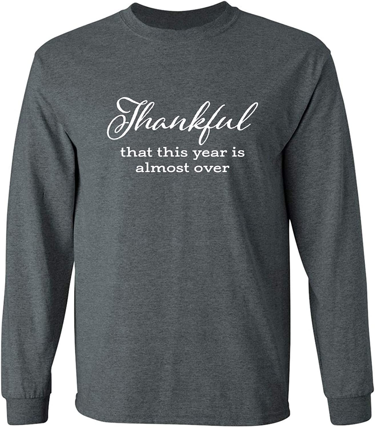 Thankful This Year is Almost Over Adult Long Sleeve T in Dark Heather - XXX-Large