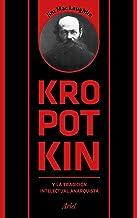 Kropotkin y la tradición intelectual anarquista (Spanish Edition)
