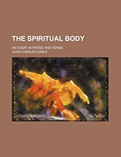 The Spiritual Body; An Essay in Prose and Verse