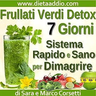 Frullati Verdi Detox: Sistema Rapido e Sano per Dimagrire Senza Dieta e Sempre Sazia (Italian Edition)
