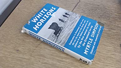 White horizons; with an appendix by Dr. Hugh Simpson