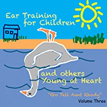 Ear Training for Children and Others Young at Heart: Go Tell Aunt Rhody, Vol. 3