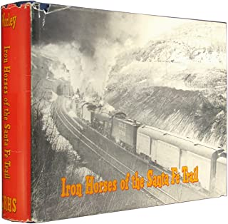 Iron Horses of the Santa Fe Trail: A Definitive History, in Fact and Photograph, of the Motive Power of One of America's Great Railroads
