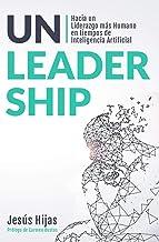 Unleadership: Hacia un Liderazgo más Humano en tiempos de Inteligencia Artificial