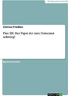 Pius XII. Der Papst der zum Holocaust schwieg? (German Edition)