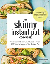 The Skinny Instant Pot Cookbook: Cook Yourself Skinny with the Easiest + Most Delicious 400-Calorie Recipes for Your Instant Pot Pressure Cooker