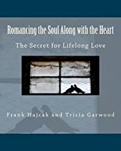 Romancing the Soul Along with the Heart: The Secret for Lifelong Love