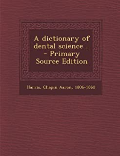 A Dictionary of Dental Science .. - Primary Source Edition