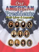 Our American Presidents - Their Lives & Legacies Volume 1