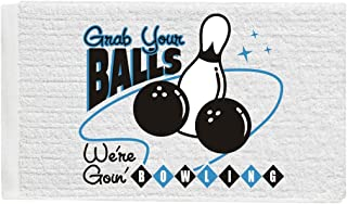 Grab Your Balls We`re Going Bowling Towel