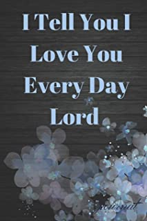 I Tell You I Love You Every Day Lord Journal: Grateful Bible Study Sermon Writing Workbook