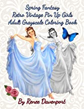 Spring Fantasy Retro Vintage Pin Up Girls Adult Grayscale Coloring Book: Spring Fantasy Volume 4 (Four Seasons of Fantasy ...