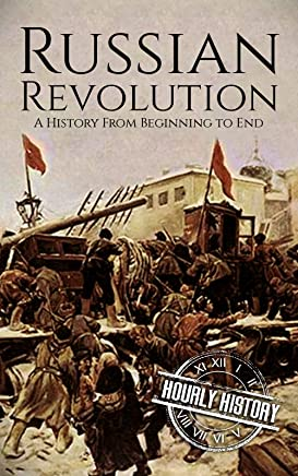 Russian Revolution: A Concise History From Beginning to End (October Revolution, Russian Civil War, Nicholas II, Bolshevik,  1917. Lenin) (One Hour History Revolution Book 3) (English Edition)