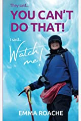 You can't do that! WATCH ME!: You can't do that! WATCH ME! - An inspirational travel story of overcoming fear and following your dreams! Kindle Edition