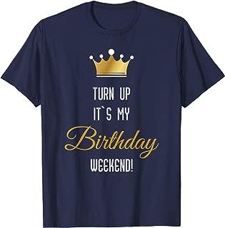 Turn up its my birthday weekend t-shirt