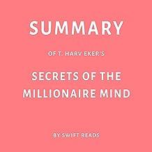 Summary of T. Harv Eker's Secrets of the Millionaire Mind by Swift Reads