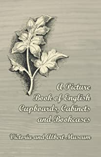 A Picture Book of English Cupboards, Cabinets and Bookcases - Victoria and Albert Museum